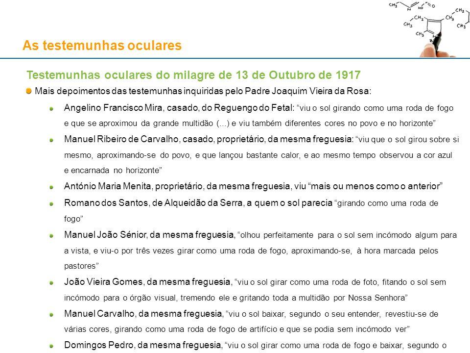 As testemunhas oculares Testemunhas oculares do milagre de 13 de Outubro de 1917 Mais depoimentos das testemunhas inquiridas pelo Padre Joaquim Vieira