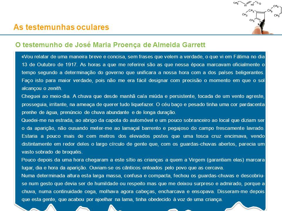 As testemunhas oculares O testemunho de José Maria Proença de Almeida Garrett «Vou relatar de uma maneira breve e concisa, sem frases que velem a verd