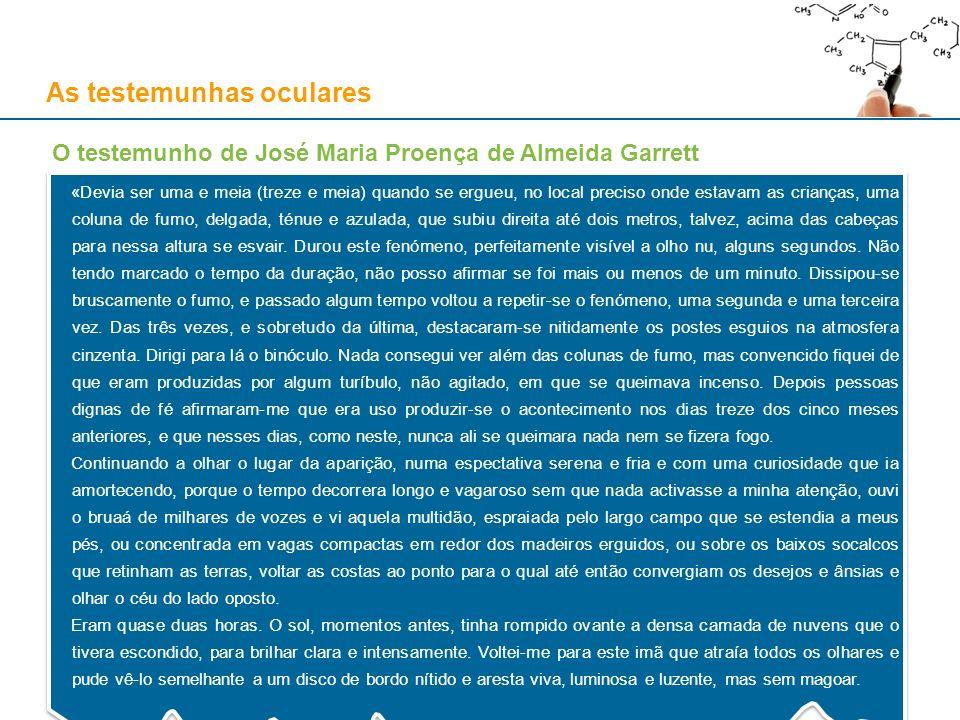As testemunhas oculares O testemunho de José Maria Proença de Almeida Garrett «Devia ser uma e meia (treze e meia) quando se ergueu, no local preciso