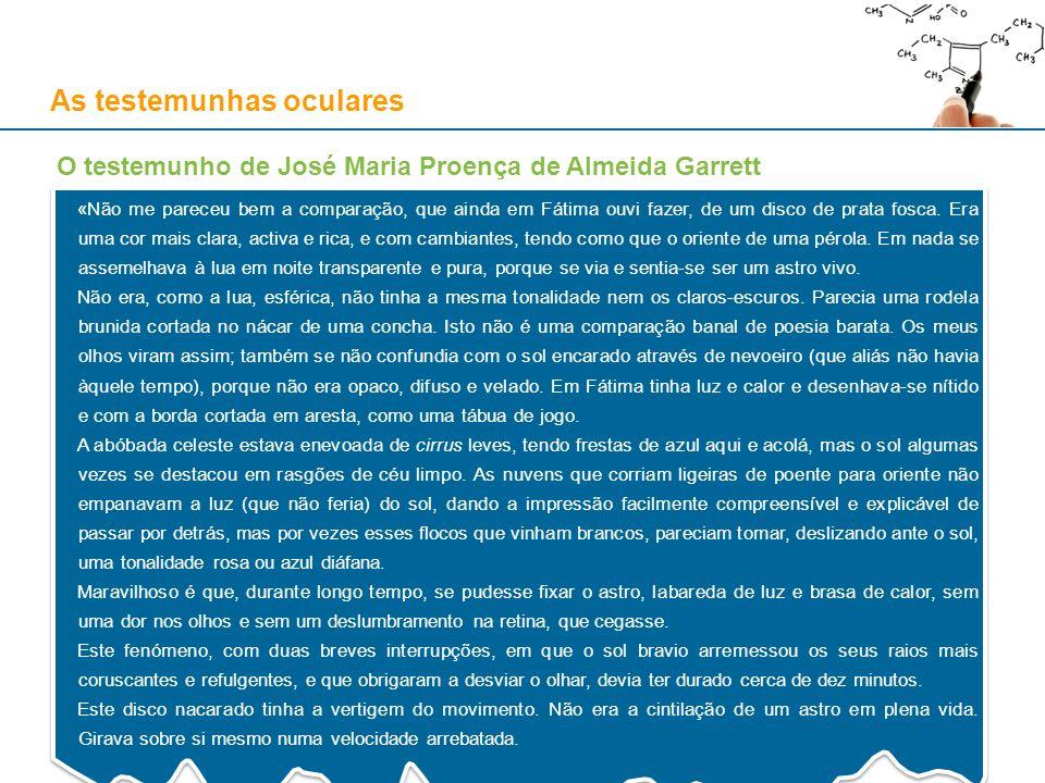 As testemunhas oculares O testemunho de José Maria Proença de Almeida Garrett «Não me pareceu bem a comparação, que ainda em Fátima ouvi fazer, de um