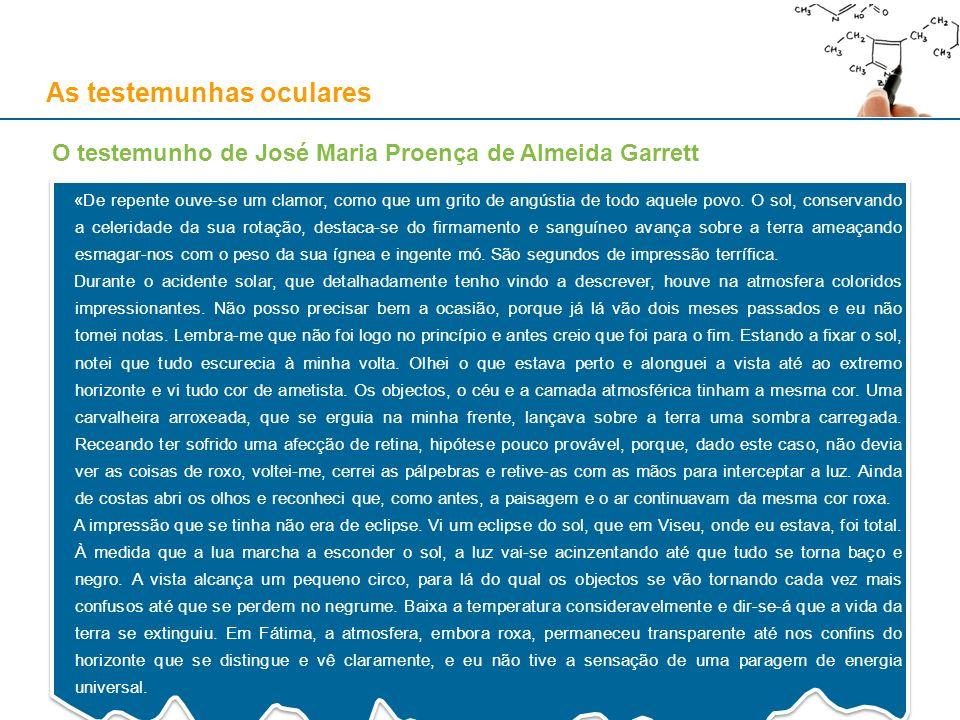 As testemunhas oculares O testemunho de José Maria Proença de Almeida Garrett «De repente ouve-se um clamor, como que um grito de angústia de todo aqu