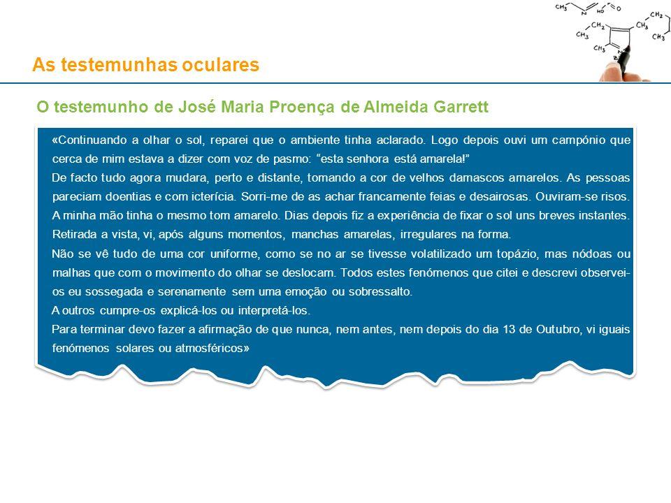 As testemunhas oculares O testemunho de José Maria Proença de Almeida Garrett «Continuando a olhar o sol, reparei que o ambiente tinha aclarado. Logo