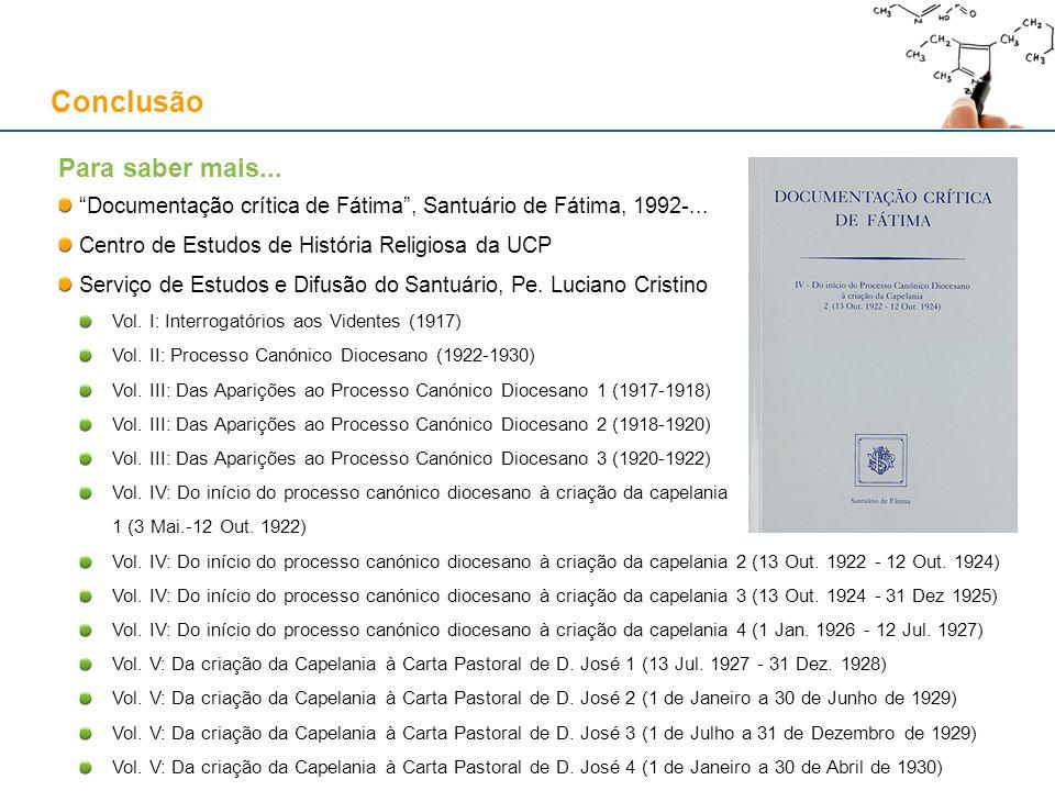 Conclusão Para saber mais... Documentação crítica de Fátima, Santuário de Fátima, 1992-... Centro de Estudos de História Religiosa da UCP Serviço de E