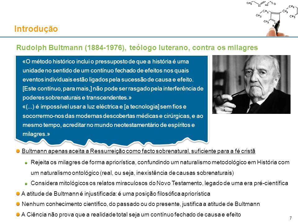 Rudolph Bultmann (1884-1976), teólogo luterano, contra os milagres Bultmann apenas aceita a Ressurreição como facto sobrenatural, suficiente para a fé