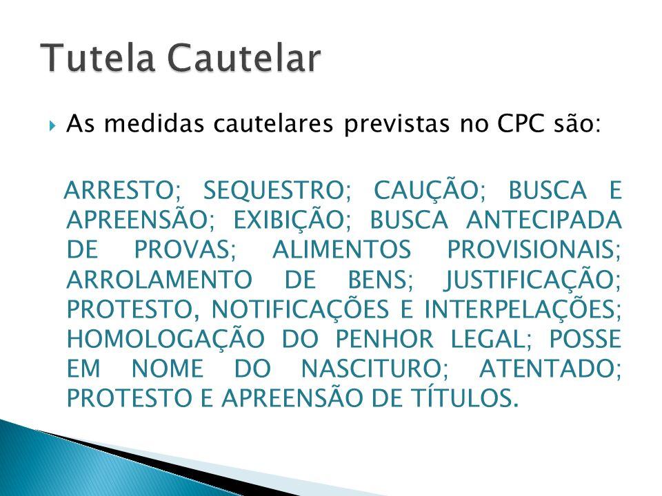 As medidas cautelares previstas no CPC são: ARRESTO; SEQUESTRO; CAUÇÃO; BUSCA E APREENSÃO; EXIBIÇÃO; BUSCA ANTECIPADA DE PROVAS; ALIMENTOS PROVISIONAI