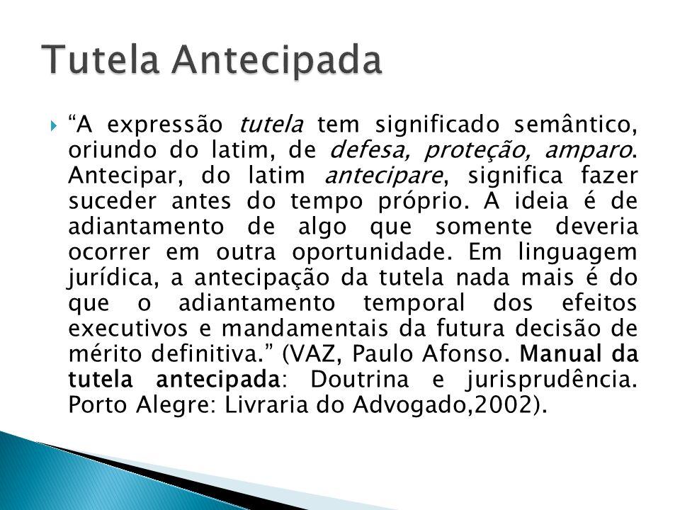 A expressão tutela tem significado semântico, oriundo do latim, de defesa, proteção, amparo. Antecipar, do latim antecipare, significa fazer suceder a