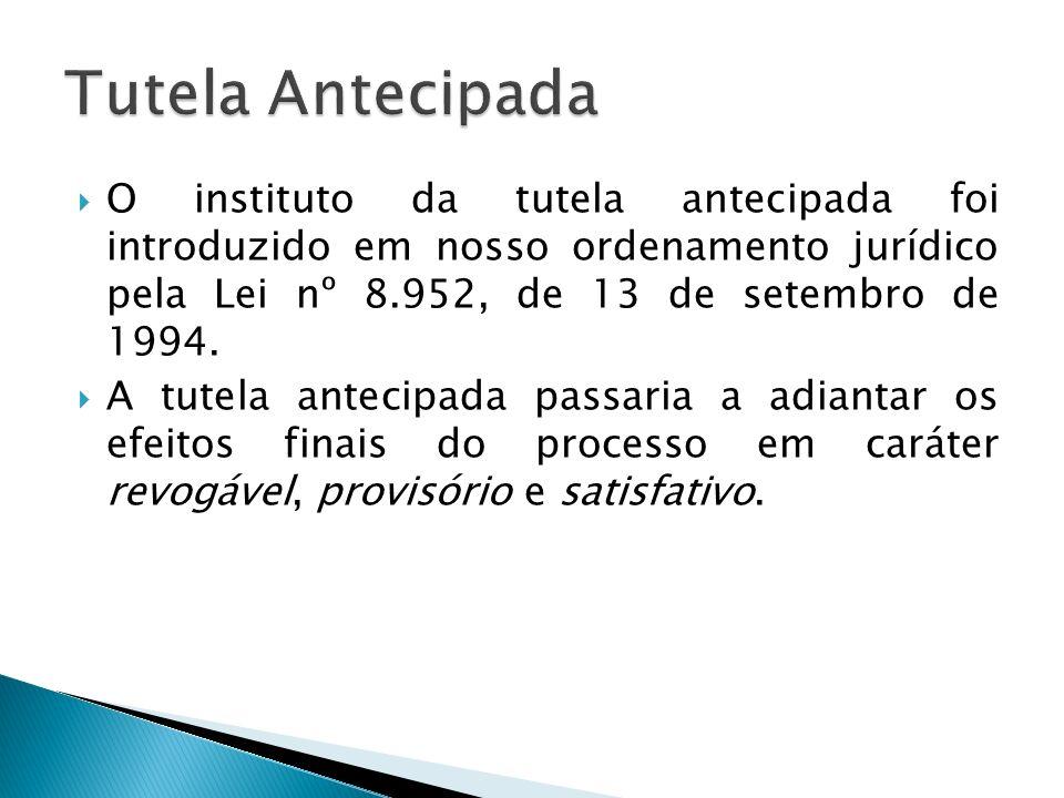O instituto da tutela antecipada foi introduzido em nosso ordenamento jurídico pela Lei nº 8.952, de 13 de setembro de 1994. A tutela antecipada passa