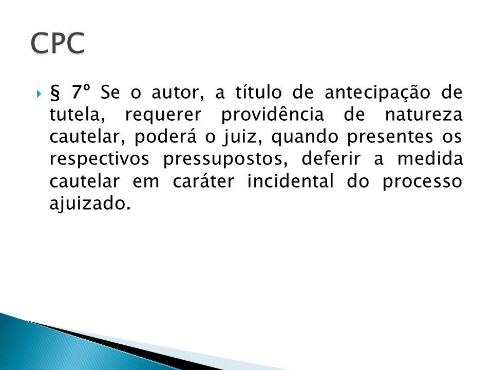 § 7º Se o autor, a título de antecipação de tutela, requerer providência de natureza cautelar, poderá o juiz, quando presentes os respectivos pressupo