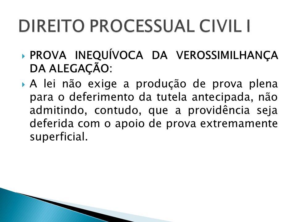PROVA INEQUÍVOCA DA VEROSSIMILHANÇA DA ALEGAÇÃO: A lei não exige a produção de prova plena para o deferimento da tutela antecipada, não admitindo, con