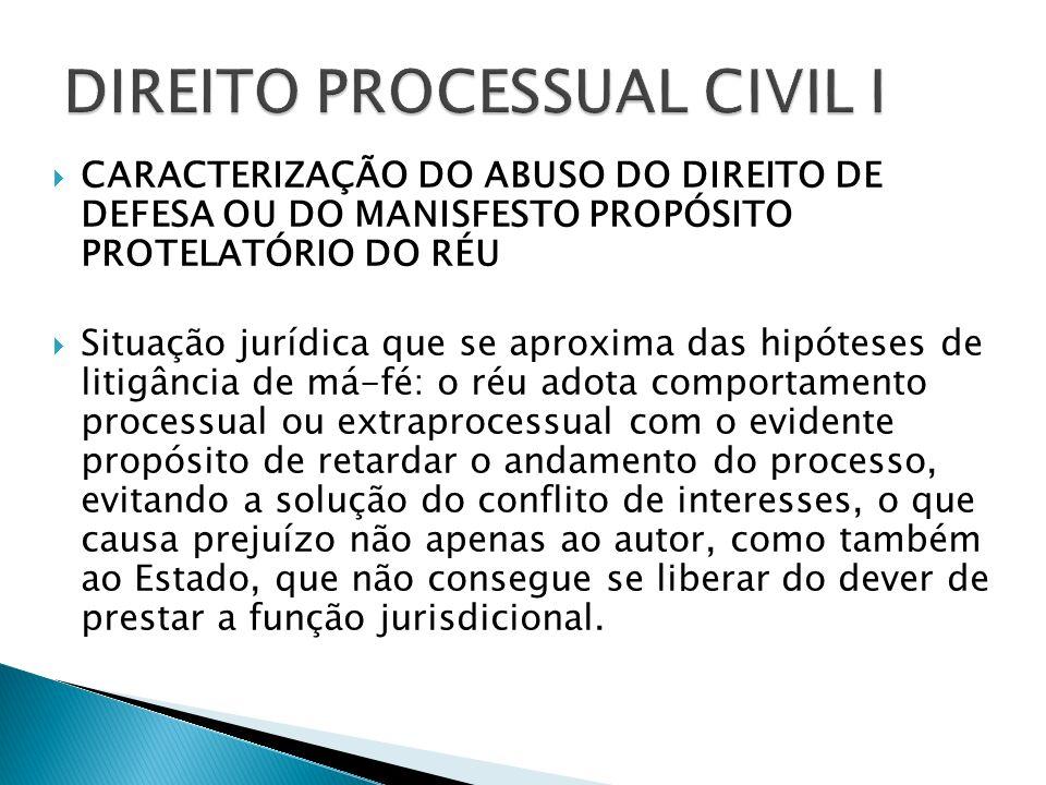 CARACTERIZAÇÃO DO ABUSO DO DIREITO DE DEFESA OU DO MANISFESTO PROPÓSITO PROTELATÓRIO DO RÉU Situação jurídica que se aproxima das hipóteses de litigân