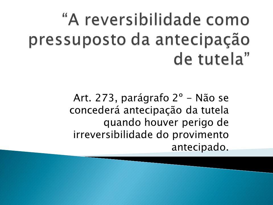 Art. 273, parágrafo 2º - Não se concederá antecipação da tutela quando houver perigo de irreversibilidade do provimento antecipado.