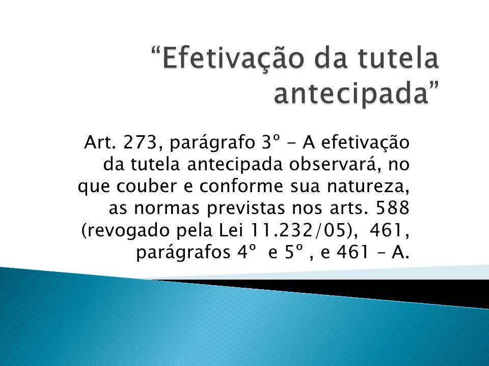 Art. 273, parágrafo 3º - A efetivação da tutela antecipada observará, no que couber e conforme sua natureza, as normas previstas nos arts. 588 (revoga