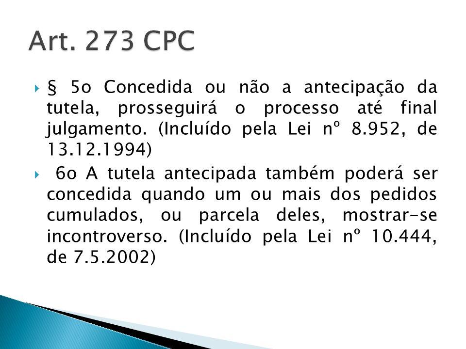 § 5o Concedida ou não a antecipação da tutela, prosseguirá o processo até final julgamento. (Incluído pela Lei nº 8.952, de 13.12.1994) 6o A tutela an