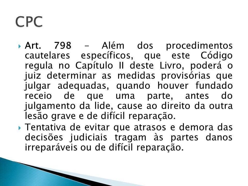 Art. 798 - Além dos procedimentos cautelares específicos, que este Código regula no Capítulo II deste Livro, poderá o juiz determinar as medidas provi