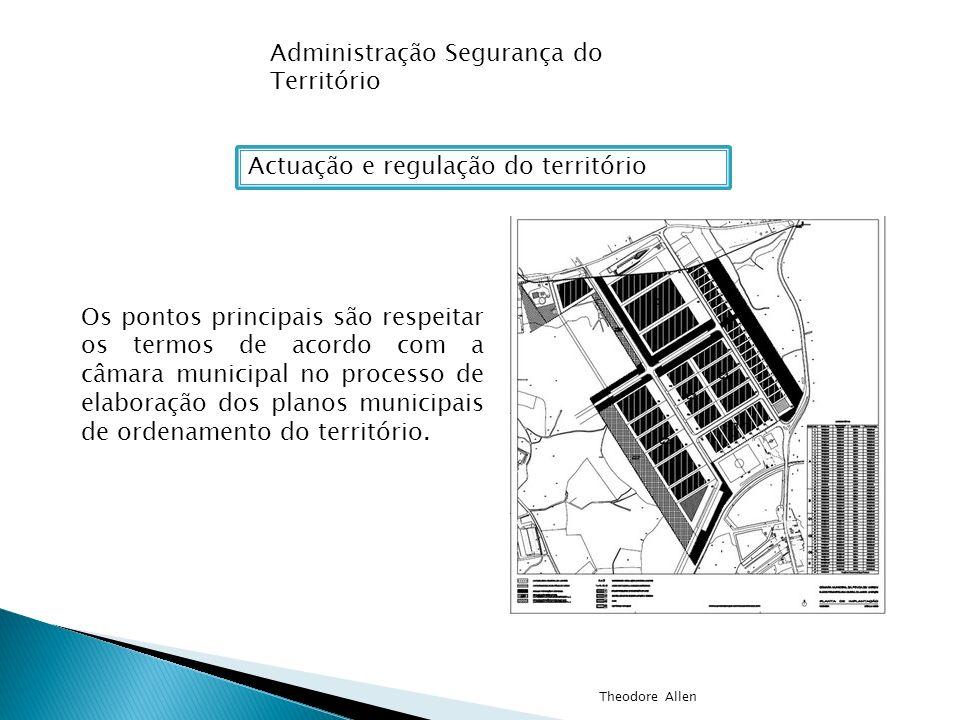 Administração Segurança do Território Actuação e regulação do território Os pontos principais são respeitar os termos de acordo com a câmara municipal
