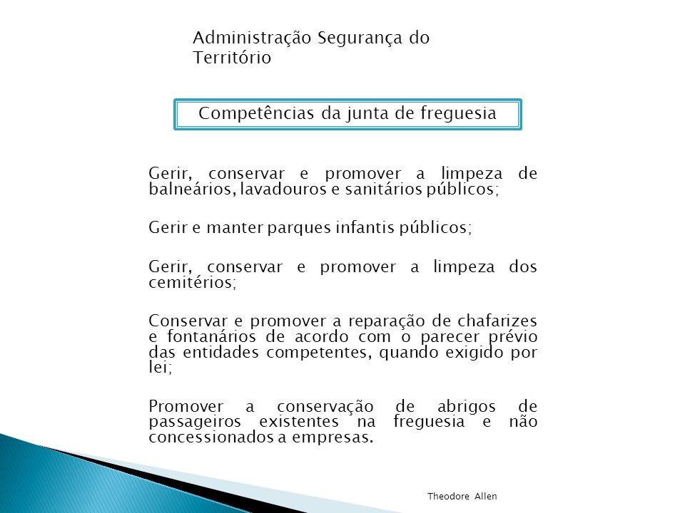 Administração Segurança do Território Competências da junta de freguesia Gerir, conservar e promover a limpeza de balneários, lavadouros e sanitários