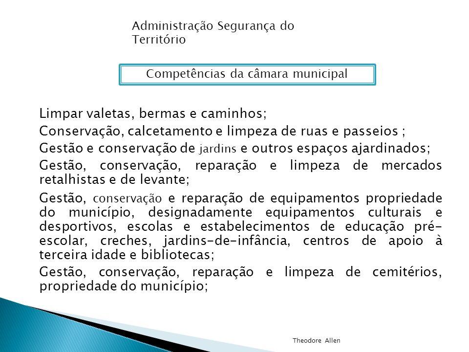 Administração Segurança do Território Competências da câmara municipal Limpar valetas, bermas e caminhos; Conservação, calcetamento e limpeza de ruas