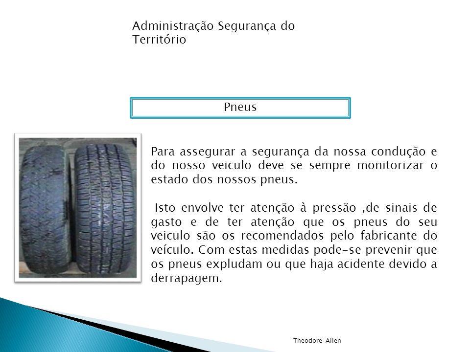 Administração Segurança do Território Pneus Para assegurar a segurança da nossa condução e do nosso veiculo deve se sempre monitorizar o estado dos no