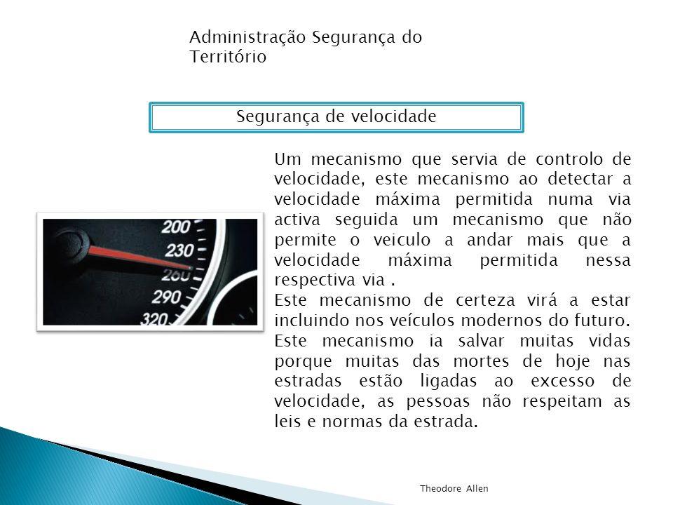 Administração Segurança do Território Segurança de velocidade Um mecanismo que servia de controlo de velocidade, este mecanismo ao detectar a velocida