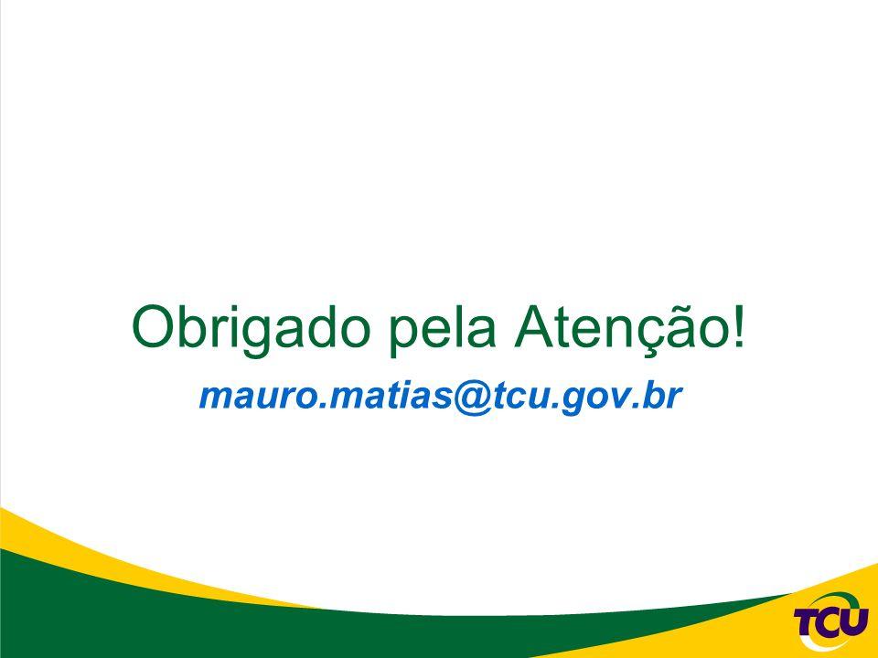 Obrigado pela Atenção! mauro.matias@tcu.gov.br
