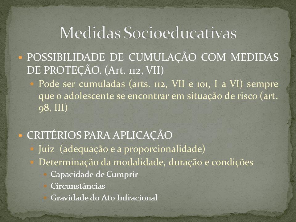 POSSIBILIDADE DE CUMULAÇÃO COM MEDIDAS DE PROTEÇÃO. (Art. 112, VII) Pode ser cumuladas (arts. 112, VII e 101, I a VI) sempre que o adolescente se enco