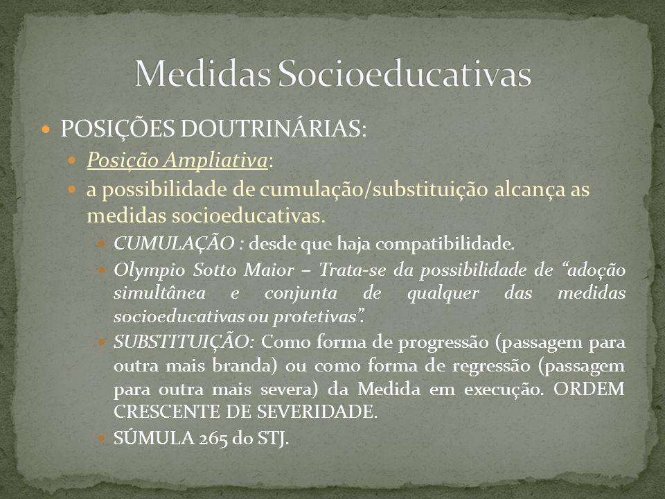 POSIÇÕES DOUTRINÁRIAS: Posição Ampliativa: a possibilidade de cumulação/substituição alcança as medidas socioeducativas. CUMULAÇÃO : desde que haja co