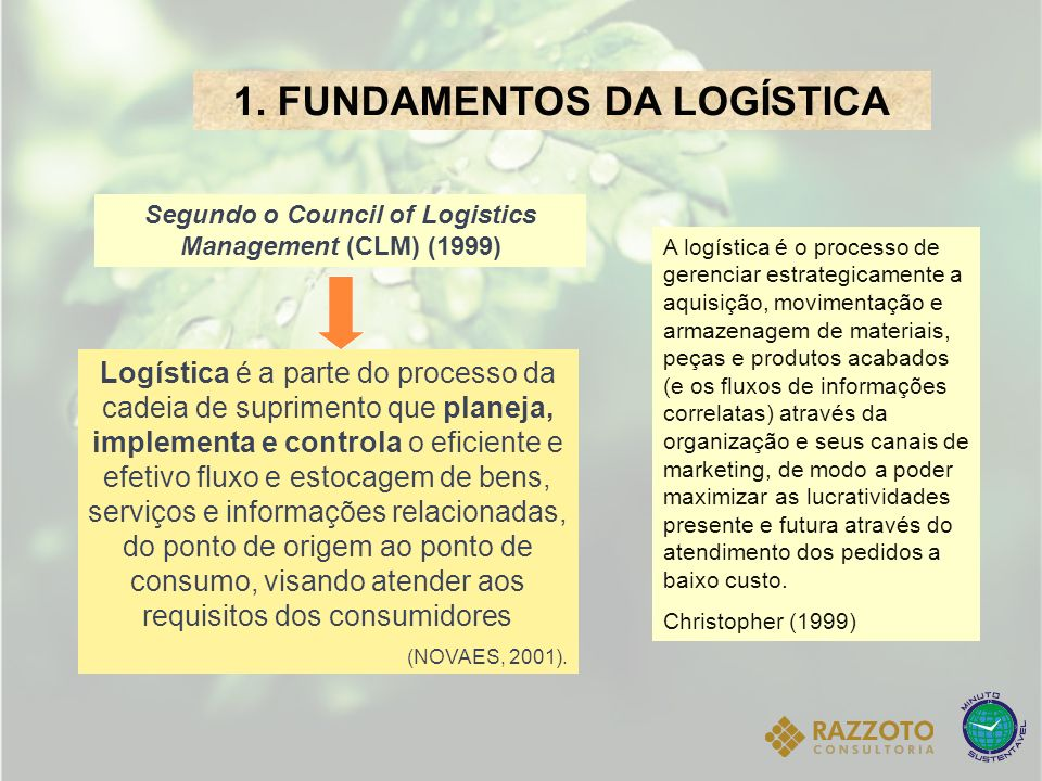 1. FUNDAMENTOS DA LOGÍSTICA Logística é a parte do processo da cadeia de suprimento que planeja, implementa e controla o eficiente e efetivo fluxo e e