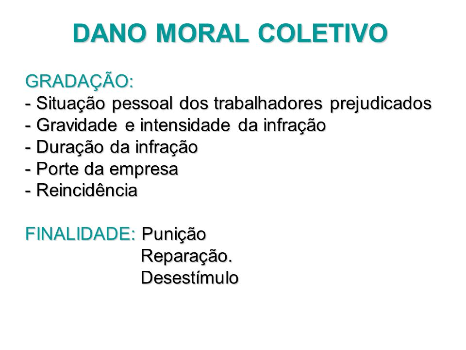 DANO MORAL COLETIVO GRADAÇÃO: - Situação pessoal dos trabalhadores prejudicados - Gravidade e intensidade da infração - Duração da infração - Porte da