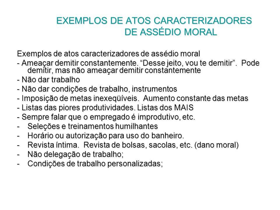 EXEMPLOS DE ATOS CARACTERIZADORES DE ASSÉDIO MORAL EXEMPLOS DE ATOS CARACTERIZADORES DE ASSÉDIO MORAL Exemplos de atos caracterizadores de assédio mor