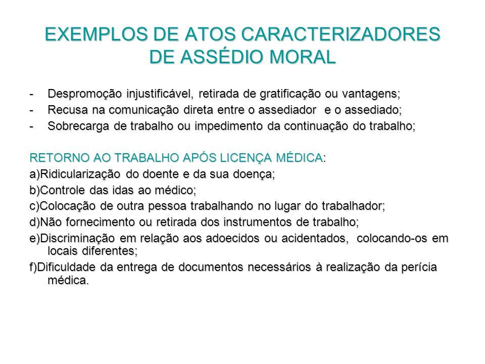 EXEMPLOS DE ATOS CARACTERIZADORES DE ASSÉDIO MORAL -Despromoção injustificável, retirada de gratificação ou vantagens; -Recusa na comunicação direta e