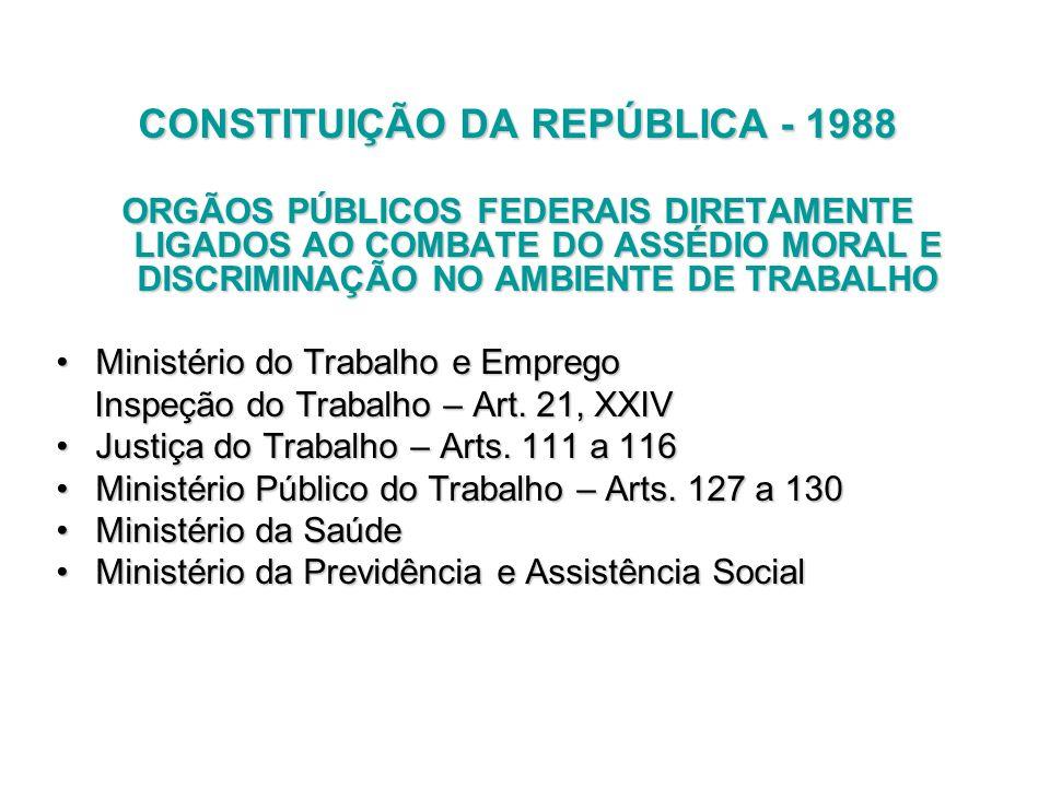CONSTITUIÇÃO DA REPÚBLICA - 1988 ORGÃOS PÚBLICOS FEDERAIS DIRETAMENTE LIGADOS AO COMBATE DO ASSÉDIO MORAL E DISCRIMINAÇÃO NO AMBIENTE DE TRABALHO Mini