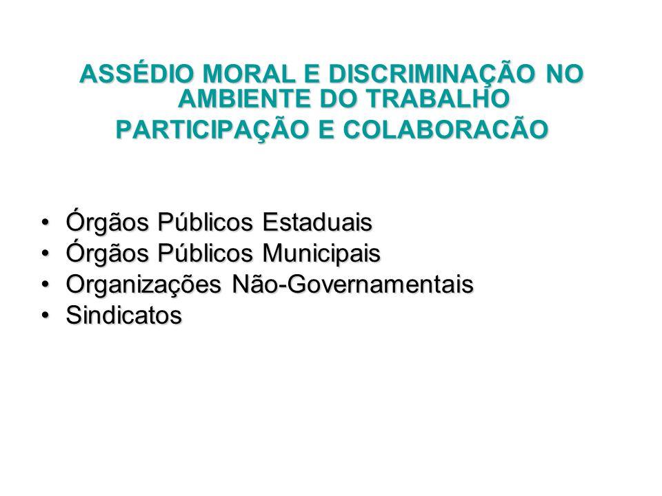 ASSÉDIO MORAL E DISCRIMINAÇÃO NO AMBIENTE DO TRABALHO PARTICIPAÇÃO E COLABORACÃO Órgãos Públicos EstaduaisÓrgãos Públicos Estaduais Órgãos Públicos Mu