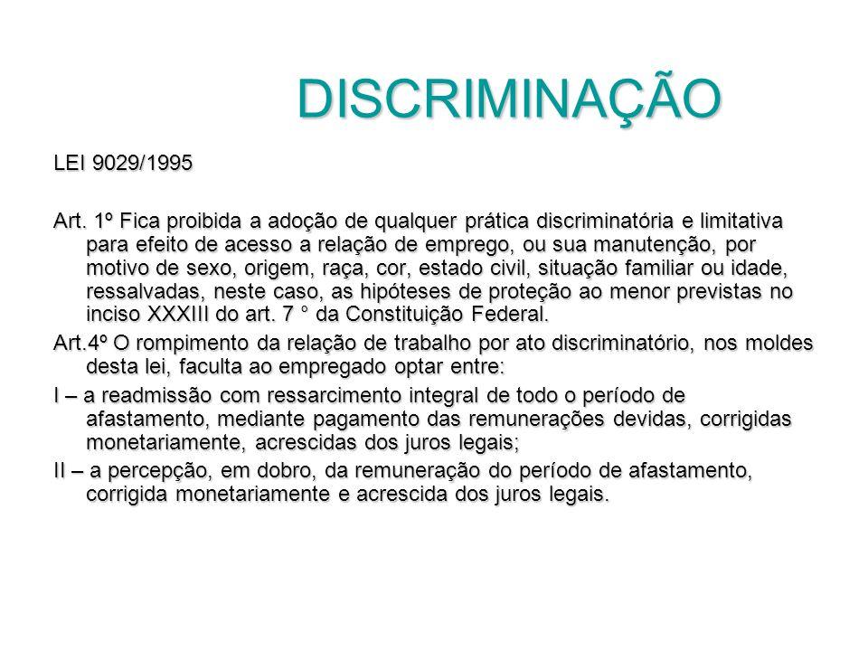 DISCRIMINAÇÃO DISCRIMINAÇÃO LEI 9029/1995 Art. 1º Fica proibida a adoção de qualquer prática discriminatória e limitativa para efeito de acesso a rela