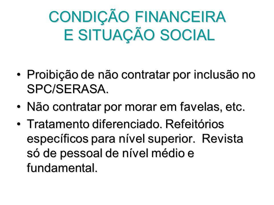 CONDIÇÃO FINANCEIRA E SITUAÇÃO SOCIAL Proibição de não contratar por inclusão no SPC/SERASA.Proibição de não contratar por inclusão no SPC/SERASA. Não