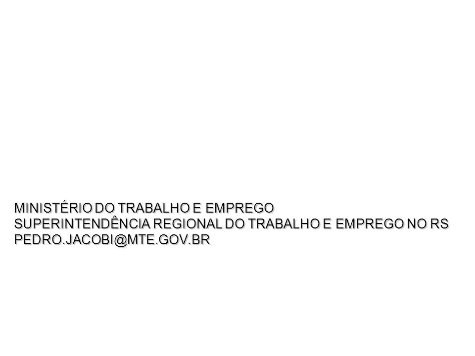 MINISTÉRIO DO TRABALHO E EMPREGO SUPERINTENDÊNCIA REGIONAL DO TRABALHO E EMPREGO NO RS PEDRO.JACOBI@MTE.GOV.BR