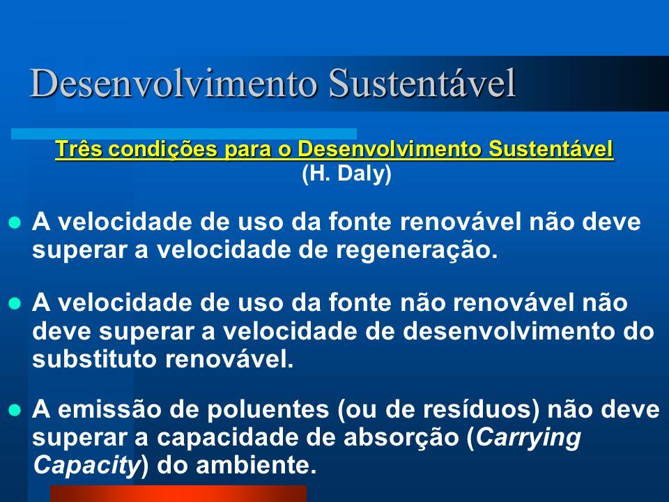 Desenvolvimento Sustentável Três condições para o Desenvolvimento Sustentável Três condições para o Desenvolvimento Sustentável (H. Daly) A velocidade