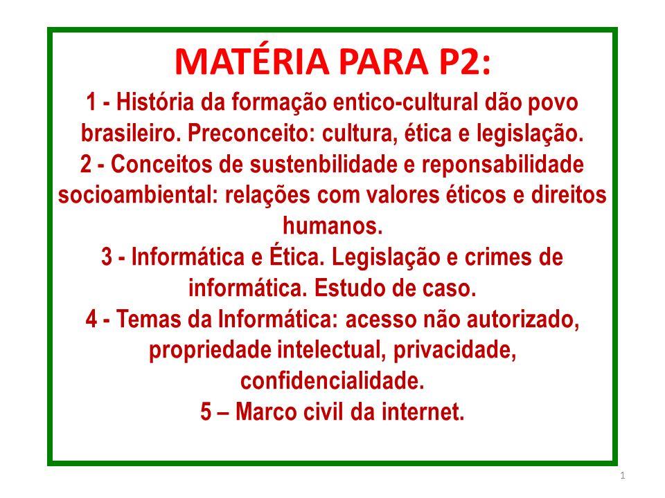 MATÉRIA PARA P2: 1 - História da formação entico-cultural dão povo brasileiro. Preconceito: cultura, ética e legislação. 2 - Conceitos de sustenbilida