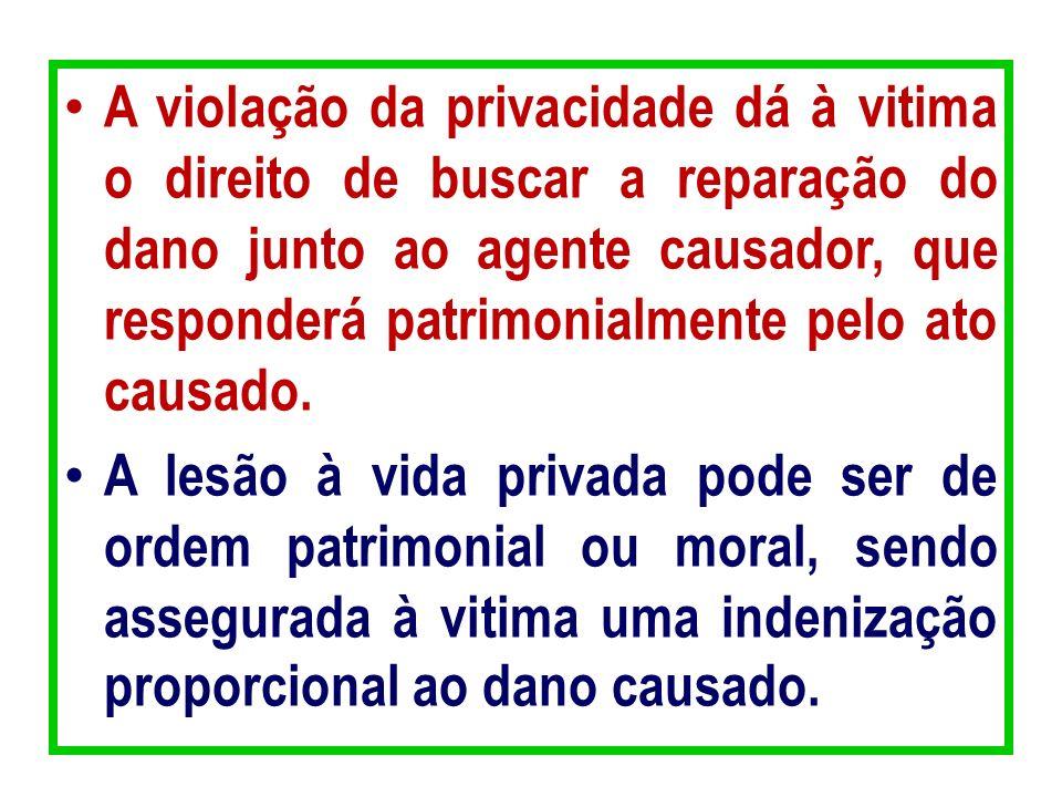 A violação da privacidade dá à vitima o direito de buscar a reparação do dano junto ao agente causador, que responderá patrimonialmente pelo ato causa