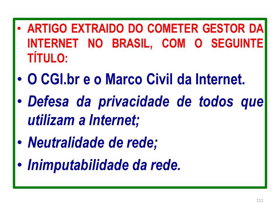 ARTIGO EXTRAIDO DO COMETER GESTOR DA INTERNET NO BRASIL, COM O SEGUINTE TÍTULO: O CGI.br e o Marco Civil da Internet. Defesa da privacidade de todos q