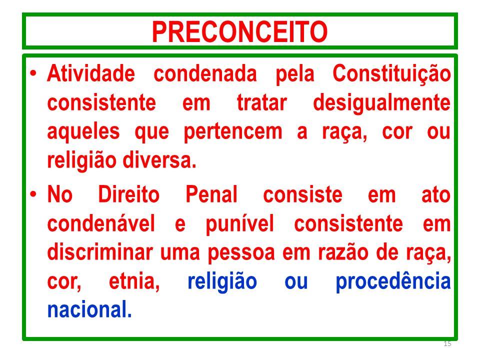 PRECONCEITO Atividade condenada pela Constituição consistente em tratar desigualmente aqueles que pertencem a raça, cor ou religião diversa. No Direit