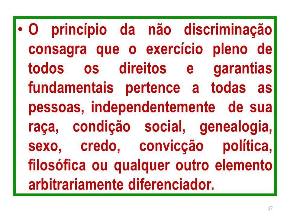 O princípio da não discriminação consagra que o exercício pleno de todos os direitos e garantias fundamentais pertence a todas as pessoas, independent