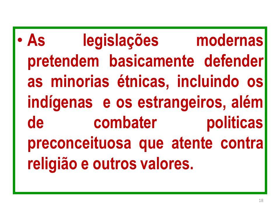 As legislações modernas pretendem basicamente defender as minorias étnicas, incluindo os indígenas e os estrangeiros, além de combater politicas preco