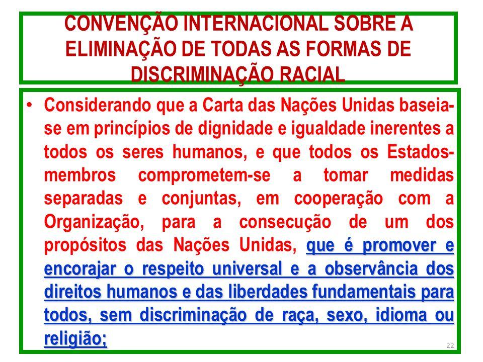 CONVENÇÃO INTERNACIONAL SOBRE A ELIMINAÇÃO DE TODAS AS FORMAS DE DISCRIMINAÇÃO RACIAL que é promover e encorajar o respeito universal e a observância