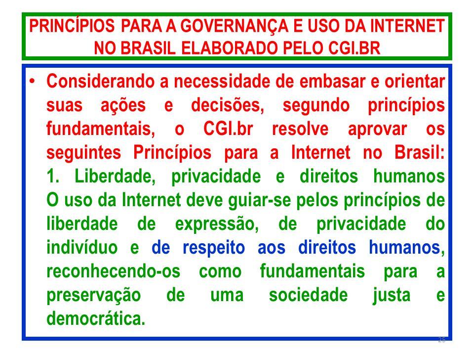 PRINCÍPIOS PARA A GOVERNANÇA E USO DA INTERNET NO BRASIL ELABORADO PELO CGI.BR Considerando a necessidade de embasar e orientar suas ações e decisões,