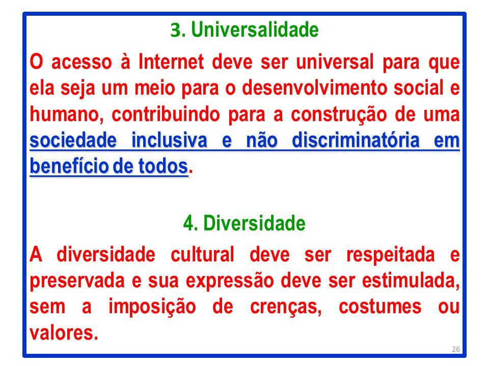 3. Universalidade sociedade inclusiva e não discriminatória em benefício de todos O acesso à Internet deve ser universal para que ela seja um meio par