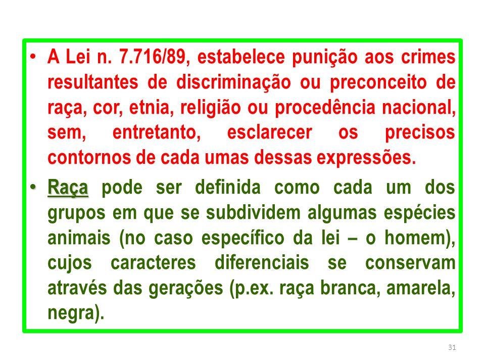 A Lei n. 7.716/89, estabelece punição aos crimes resultantes de discriminação ou preconceito de raça, cor, etnia, religião ou procedência nacional, se
