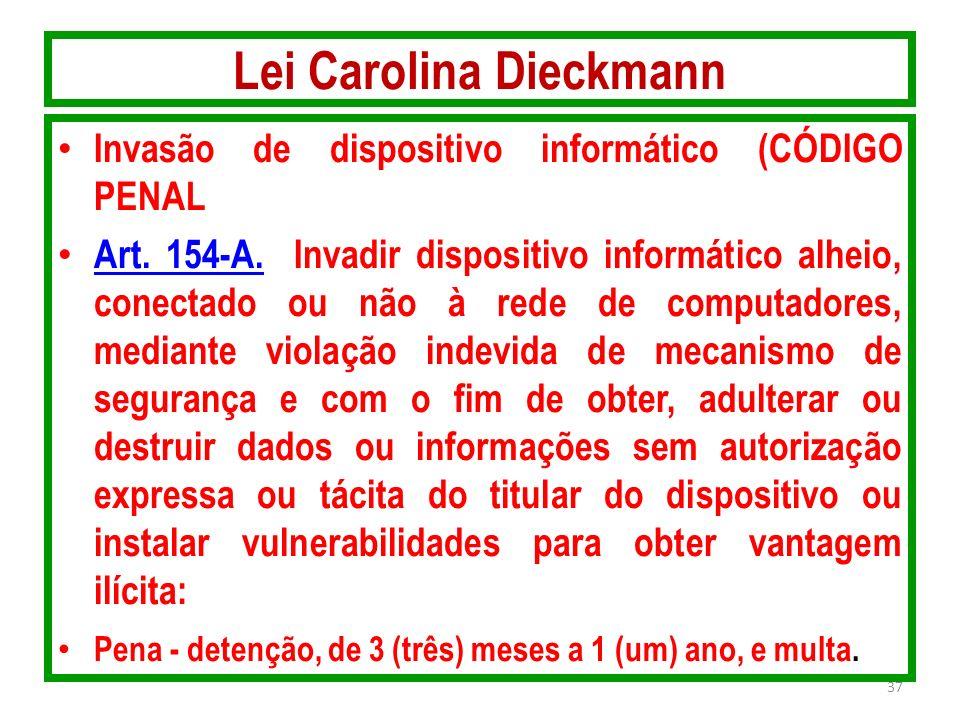 Lei Carolina Dieckmann Invasão de dispositivo informático (CÓDIGO PENAL Art. 154-A. Invadir dispositivo informático alheio, conectado ou não à rede de