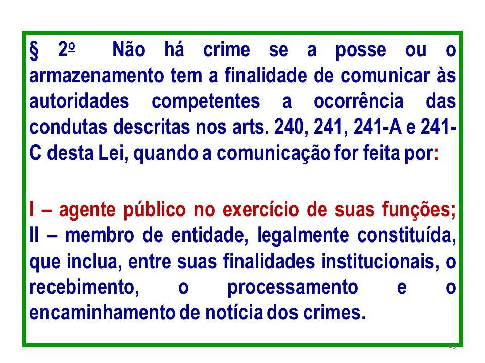 § 2 o Não há crime se a posse ou o armazenamento tem a finalidade de comunicar às autoridades competentes a ocorrência das condutas descritas nos arts