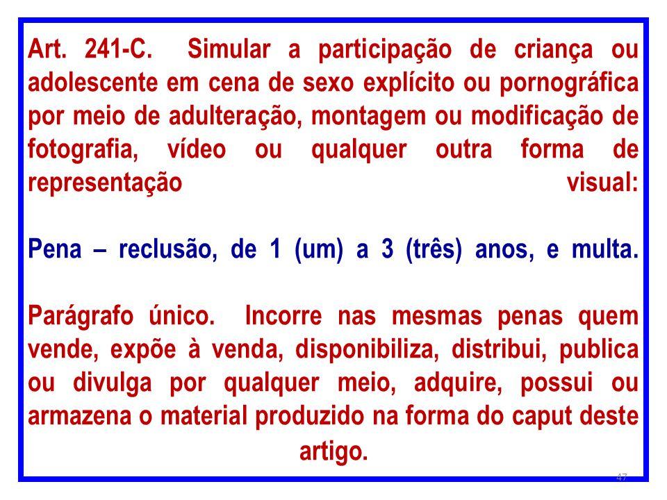 Art. 241-C. Simular a participação de criança ou adolescente em cena de sexo explícito ou pornográfica por meio de adulteração, montagem ou modificaçã