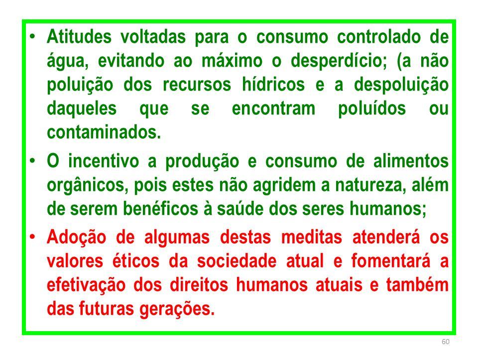 Atitudes voltadas para o consumo controlado de água, evitando ao máximo o desperdício; (a não poluição dos recursos hídricos e a despoluição daqueles